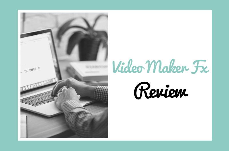 Video Maker Fx Review – Features, Pricing, Pros and Cons